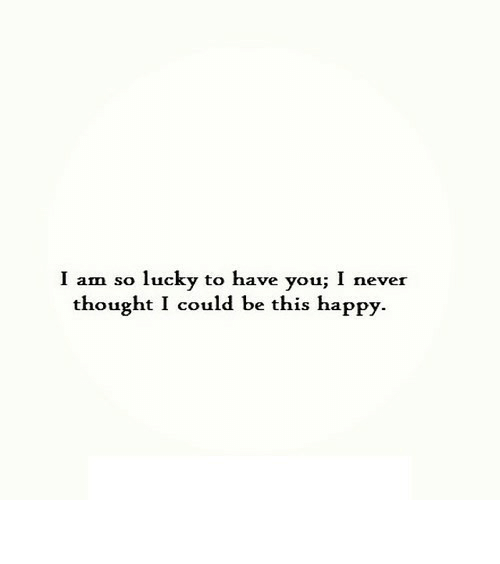 Happy, Never, and Thought: I am so lucky to have you; I never  thought I could be this happy https://iglovequotes.net/