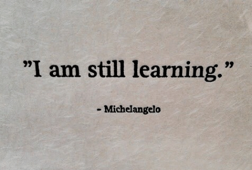 "Michelangelo, Still, and I Am: ""I am still learning.""  יי  - Michelangelo"