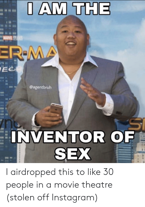 Instagram, Sex, and Movie: I AM THE  MAVEL ST  ER-MA  EC  @agentbruh  SI  INVENTOR OF  SEX I airdropped this to like 30 people in a movie theatre (stolen off Instagram)