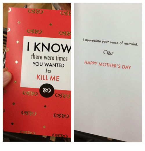 Dank, Mother's Day, and Appreciate: I appreciate your sense of restraint.  I KNOW  there were times  YOU WANTED  HAPPY MOTHER'S DAY  to  KILL ME