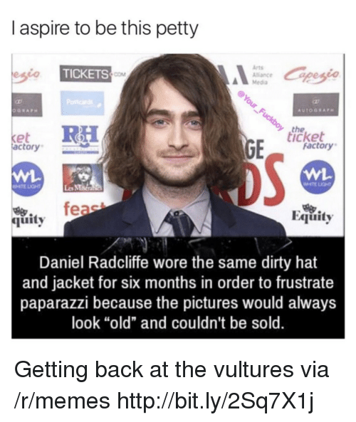"equity: I aspire to be this petty  Arts  Alance  Media  TICKETS  COM  the  icket  et  actory  factory  WHTE LIGHT  Les MMa  烏.  quity  Equity  Daniel Radcliffe wore the same dirty hat  and jacket for six months in order to frustrate  paparazzi because the pictures would always  look ""old"" and couldn't be sold. Getting back at the vultures via /r/memes http://bit.ly/2Sq7X1j"