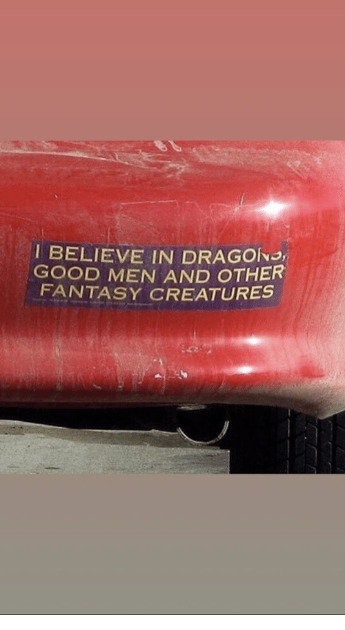 Good, Creatures, and Fantasy: I BELIEVE IN DRAGOIN3,  GOOD MEN AND OTHER  FANTASY CREATURES