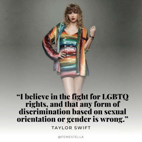 """Taylor Swift, Fight, and Gender: """"I believe in the fight for LGBTO  rights, and that any form of  discrimination based on sexual  orientation or gender is wrong.  99  TAYLOR SWIFT  @FEMESTELLA  30"""