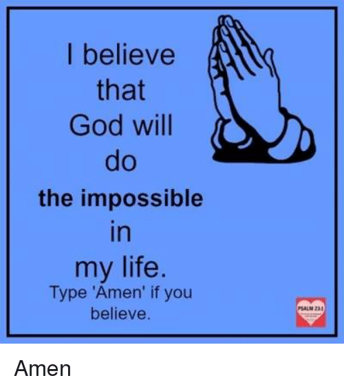 """Memes, 🤖, and The Impossible: I believe  that  God will  the impossible  In  my life  Type """"Amen' if you  believe Amen"""