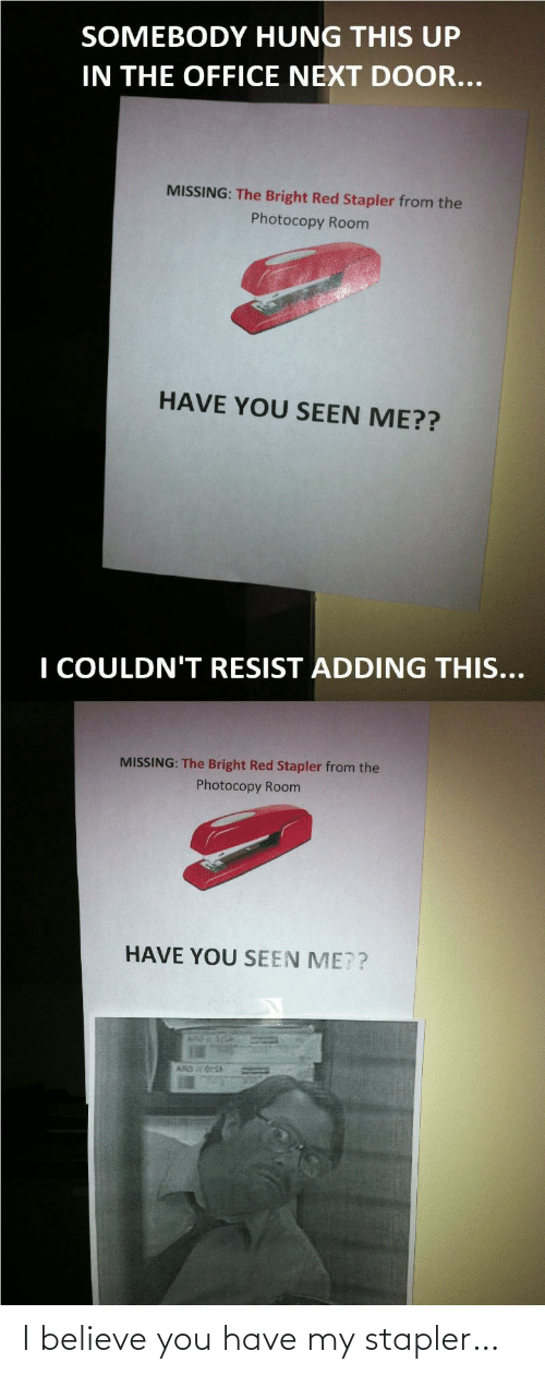 believe: I believe you have my stapler…