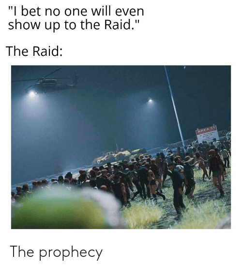 """I Bet, Dank Memes, and The Prophecy: """"I bet no one will even  show up to the Raid.""""  The Raid:  AREA S1 The prophecy"""