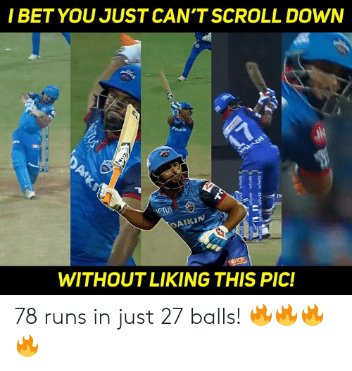 I Bet, Memes, and 🤖: I BET YOU JUST CAN'T SCROLL DOWN  GTUS  WITHOUT LIKING THIS PIC! 78 runs in just 27 balls! 🔥🔥🔥🔥