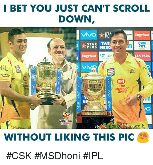I Bet, Paint, and Indianpeoplefacebook: I BET YOU JUST CAN'T SCROLL  DOWN  ST  PLUS NEX  AN PAR  Gulf  NIVPO  PAINT  the  The  Muthoot  Group  AUGHING  WITHOUT LIKING THIS PIC #CSK #MSDhoni #IPL