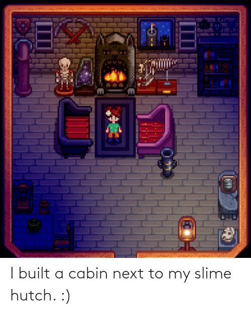 Next To: I built a cabin next to my slime hutch. :)