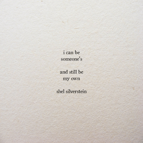 Silverstein, Can, and Shel Silverstein: i can be  someone' s  and still be  my own  shel silverstein