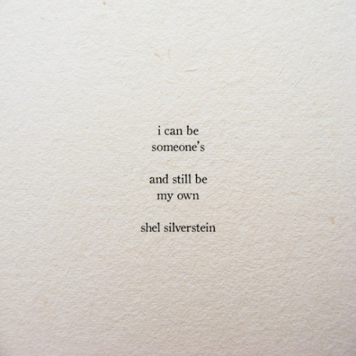 Silverstein, Can, and Shel Silverstein: i can be  someone's  and still be  my own  shel silverstein