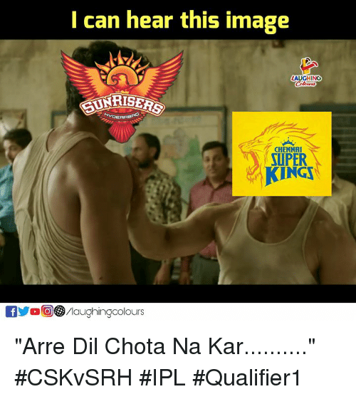 "Image, Indianpeoplefacebook, and Ipl: I can hear this image  DNRISERS  CHENNAI  SUPER  KINGI  f/laughingcolours ""Arre Dil Chota Na Kar.........."" #CSKvSRH #IPL #Qualifier1"