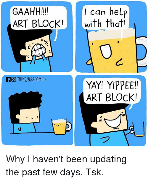 Memes, Help, and Comics: I can help  GAAHH!!!!  ART BLOCK!  with that!  If O THESQUARE COMICS  YAY! YIPPEE!!  ART BLOCK! Why I haven't been updating the past few days. Tsk.