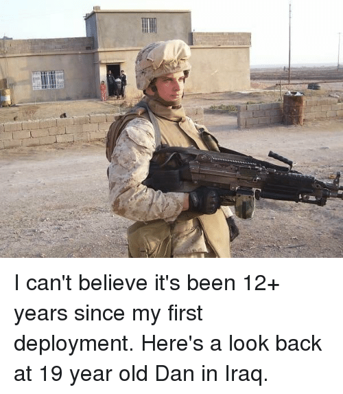 Memes, Iraq, and Old: I can't believe it's been 12+ years since my first deployment. Here's a look back at 19 year old Dan in Iraq.