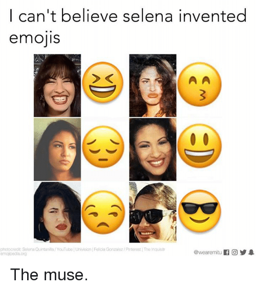 mused: I can't believe selena invented  emojis  photocredit Selena Quintanilla YouTube Univision Felicia Gonzalez/Pinterest The Inquisitr  @wearermitu If CO 1  emo pedia org The muse.