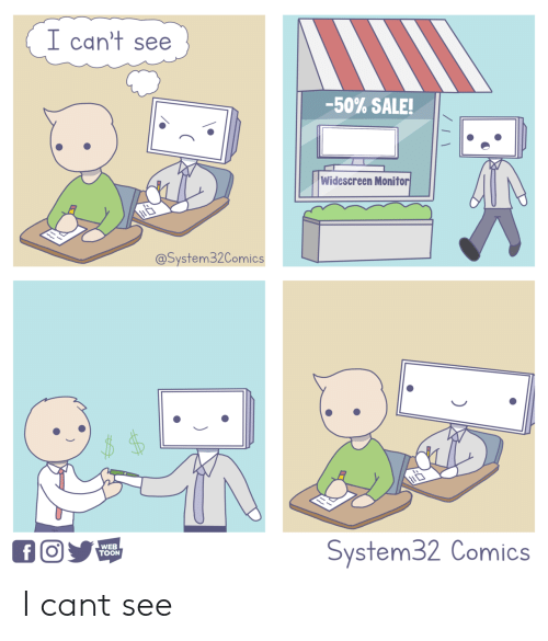 Comics, Can, and Web: I can't see  -50% SALE!  Widescreen Monito  @System32Comics  System32 Comics  WEB  TOON I cant see