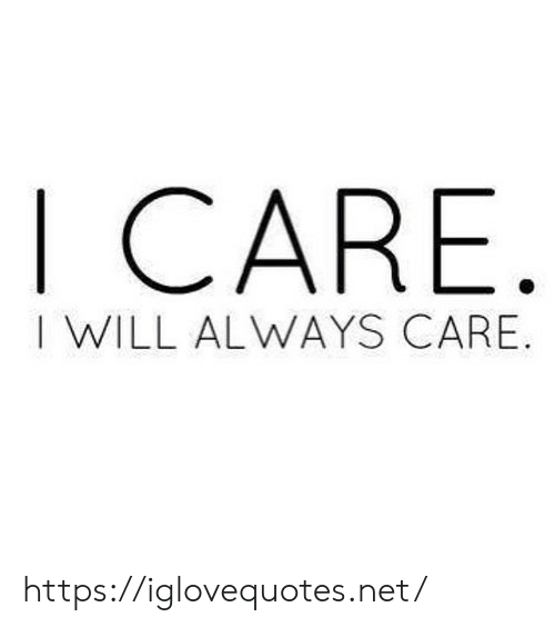 Net, Will, and Href: I CARE  I WILL ALWAYS CARE. https://iglovequotes.net/