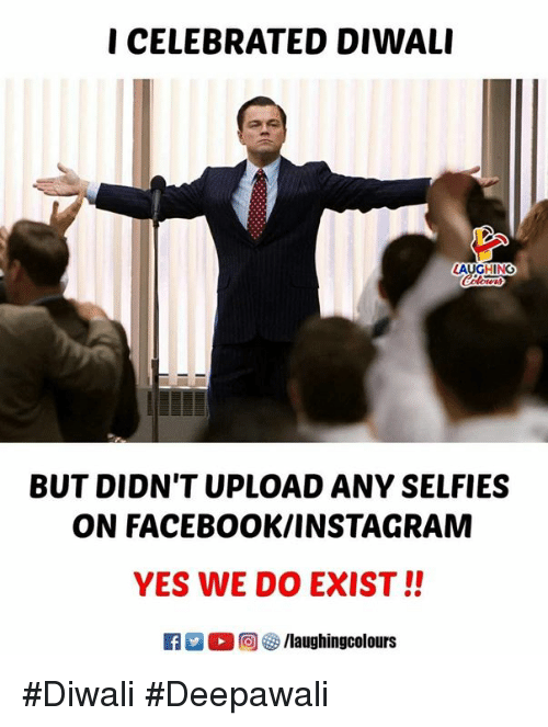 Facebook, Instagram, and Celebrated: I CELEBRATED DIWALI  LAUGHING  BUT DIDN'T UPLOAD ANY SELFIES  ON FACEBOOK/INSTAGRAM  YES WE DO EXIST!!  回  /laughingcol ours #Diwali #Deepawali