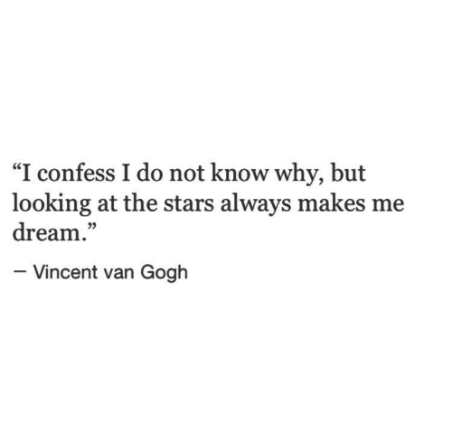 """Vincent Van Gogh, Stars, and Looking: """"I confess I do not know why, but  looking at the stars always makes me  dream.""""  05  - Vincent van Gogh"""