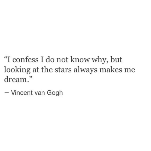 """Vincent Van Gogh, Stars, and Looking: """"I confess I do not know why, but  looking at the stars always makes me  dream.""""  35  -Vincent van Gogh"""