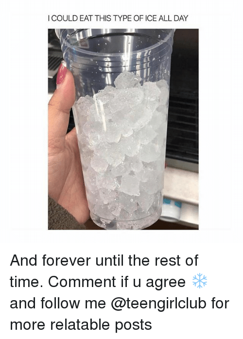 Forever, Girl, and Time: I COULD EAT THIS TYPE OF ICE ALL DAY And forever until the rest of time. Comment if u agree ❄️ and follow me @teengirlclub for more relatable posts