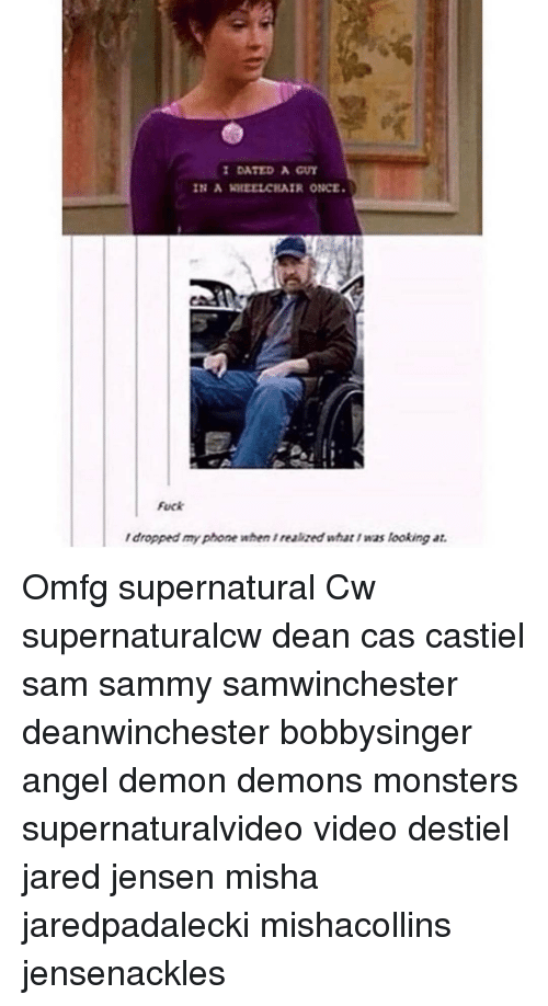 Memes, Monster, and Angel: I DATED A GUY  IN A WHEELCHAIR ONCE.  Fuck  /dropped myPhone when realized what I was looking at. Omfg supernatural Cw supernaturalcw dean cas castiel sam sammy samwinchester deanwinchester bobbysinger angel demon demons monsters supernaturalvideo video destiel jared jensen misha jaredpadalecki mishacollins jensenackles