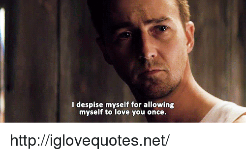 Love, Http, and Despise: I despise myself for allowing  myself to love you once http://iglovequotes.net/