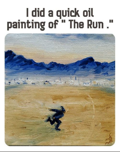 "Run, Did, and Painting: I did a quick oil  painting of"" The Run ."""