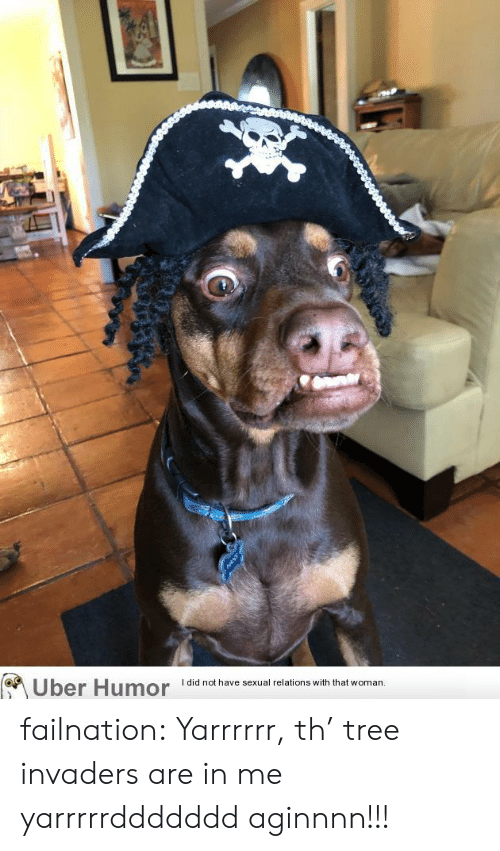 Tumblr, Uber, and Blog: I did not have sexual relations with that woman  Uber Humor failnation:  Yarrrrrr, th' tree invaders are in me yarrrrrddddddd aginnnn!!!