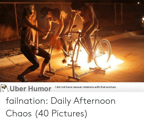 Tumblr, Uber, and Blog: I did not have sexual relations with that woman.  Uber Humor failnation:  Daily Afternoon Chaos (40 Pictures)