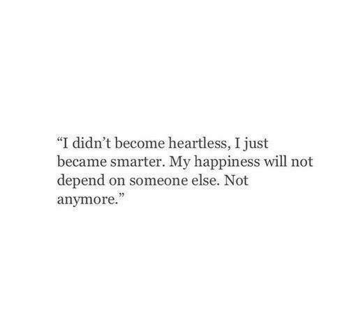 "Happiness, Heartless, and Will: ""I didn't become heartless, I just  became smarter. My happiness will not  depend on someone else. Not  anymore.  03"