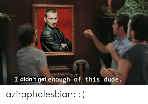 Dude, Tumblr, and Blog: I didn't get enough of this dude. aziraphalesbian: :(