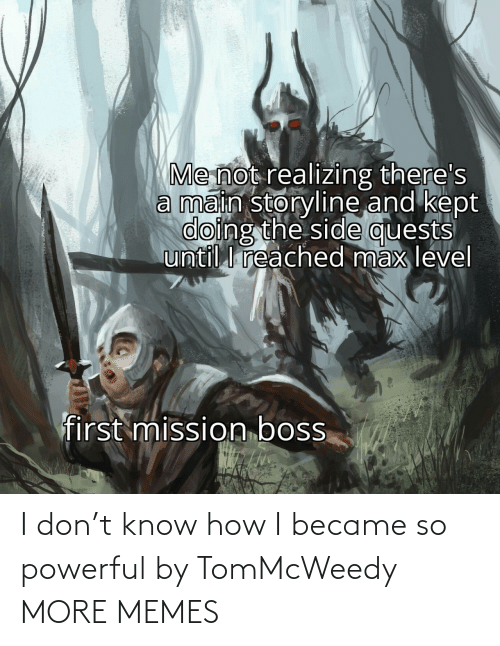 Powerful: I don't know how I became so powerful by TomMcWeedy MORE MEMES