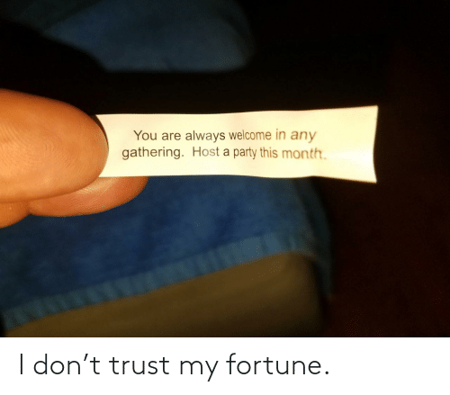 trust: I don't trust my fortune.