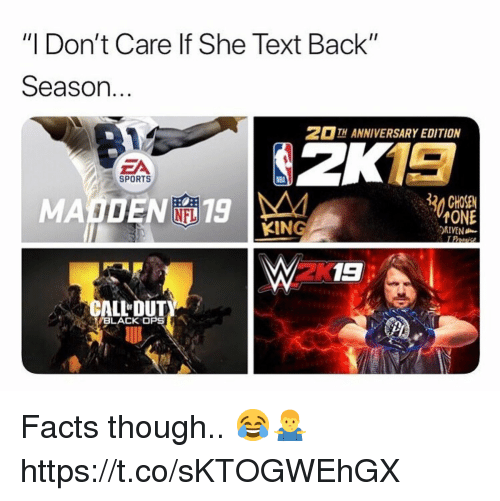 """Facts, Nfl, and Sports: """"I Don't Care lf She Text Back""""  Season.  2 13  MADEN 19  TH ANNIVERSARY EDITION  ZA  SPORTS  30 CHOSE  NFL  KING  ONE  DRIVEN  2K  ALLDUT  BLACK OPS Facts though.. 😂🤷♂️ https://t.co/sKTOGWEhGX"""