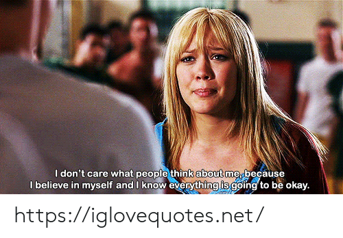 Okay, Net, and Believe: I don't care what people think about me because  I believe in myself and I know everything is going to be okay. https://iglovequotes.net/
