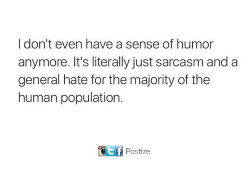 Dank, Sarcasm, and 🤖: I don't even have a sense of humor  anymore. It's literally just sarcasm and a  general hate for the majority of the  human population.  taf Postize