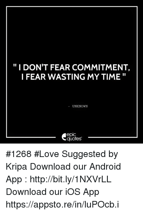 I Dont Fear Commitment I Fear Wasting My Time Unknown Epic Quotes