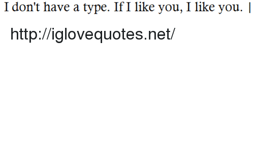 Http, Net, and You: I don't have a type. IfI like you, I like you. l http://iglovequotes.net/