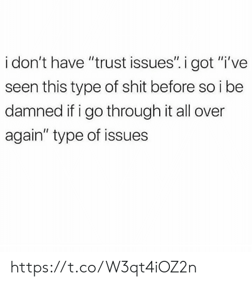"Memes, Shit, and 🤖: i don't have ""trust issues"". i got ""i've  seen this type of shit before so i be  damned if i go through it all over  again"" type of issues https://t.co/W3qt4iOZ2n"