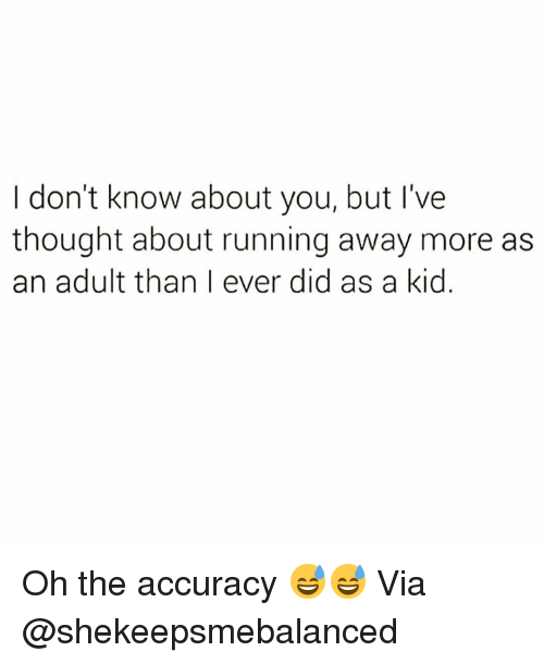 Funny, Thought, and Running: I don't know about you, but I've  thought about running away more as  an adult than I ever did as a kid. Oh the accuracy 😅😅 Via @shekeepsmebalanced