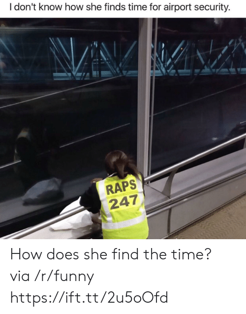 raps: I don't know how she finds time for airport security.  RAPS  247 How does she find the time? via /r/funny https://ift.tt/2u5oOfd