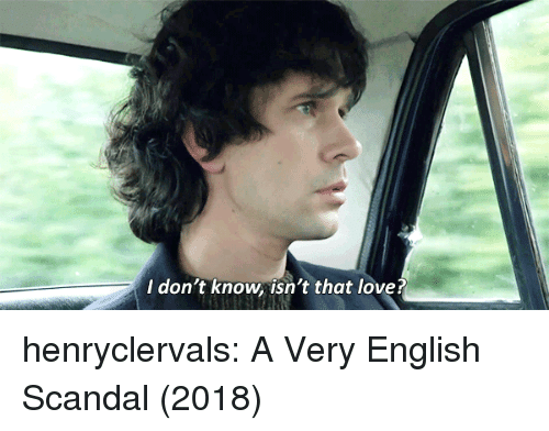 Love, Target, and Tumblr: I don't know isn't that love? henryclervals: A Very English Scandal (2018)