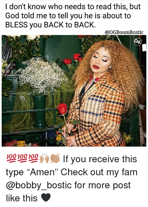 """Back to Back, Fam, and God: I don't know who needs to read this, but  God told me to tell you he is about to  BLESS you BACK to BACK.  @OGBoomBostic 💯💯💯🙌🏽👏🏽 If you receive this type """"Amen"""" Check out my fam @bobby_bostic for more post like this 🖤"""