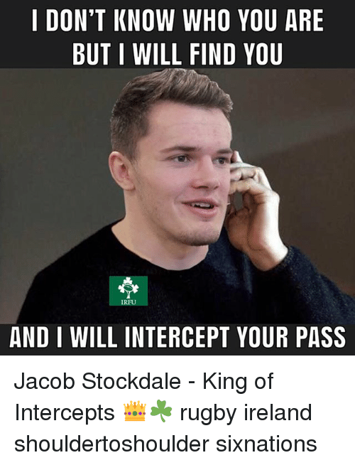 Ireland, Rugby, and King: I DON'T KNOW WHO YOU ARE  BUT I WILL FIND YOU  IRFU  AND I WILL INTERCEPT VOUR PASS Jacob Stockdale - King of Intercepts 👑☘️ rugby ireland shouldertoshoulder sixnations