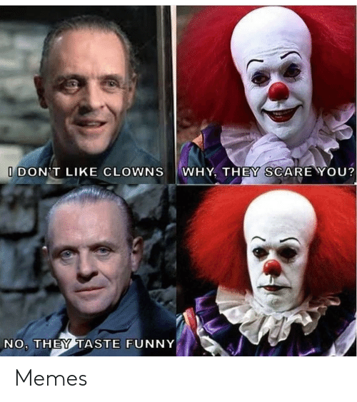 Scare: I DON'T LIKE CLOWNS  WHY, THEY SCARE YOU?  NO, THEY TASTE FUNNY Memes