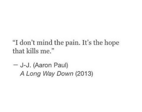 """Aaron Paul, Hope, and Mind: """"I don't mind the pain. It's the hope  that kills me.""""  J-J. (Aaron Paul)  A Long Way Down (2013)"""