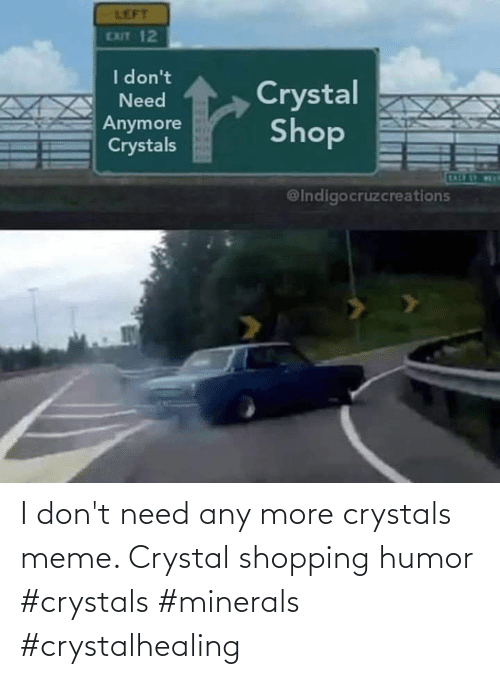 Dont Need: I don't need any more crystals meme. Crystal shopping humor #crystals #minerals #crystalhealing