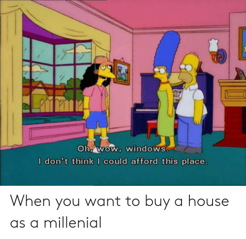 A Millenial: I don't think I could afford this place When you want to buy a house as a millenial