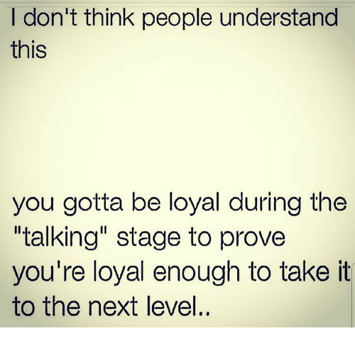 "Memes, 🤖, and Next: I don't think people understand  this  you gotta be loyal during the  ""talking"" stage to prove  you're loyal enough to take it  to the next level.."